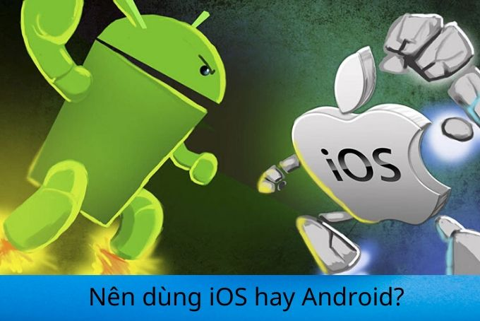 nen-dung-ios-hay-android-so-sanh-2-he-dieu-hanh-lon-nhat-hien-nay